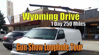 Wyoming Drive -  1 Day 250 Miles - Gun Show Loophole Tour  - Dug Up Gun Museum