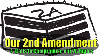 Compromise & Our 2nd Amendment Cake, our Second Amendment and Calls to Compromise our 2A Rights