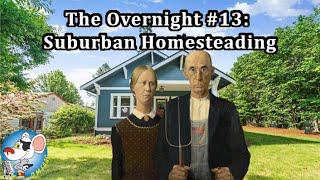 The Overnight #13: Suburban Homesteading