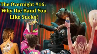 The Overnight #16 Why the Band You Likes Sucks!