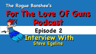 For The Love Of Guns // Episode 2 // Interview with Steve Egeline