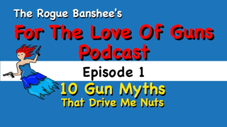 For The Love Of Guns //Episode 1//Top 10 Gun Myths That Drive Me Nuts