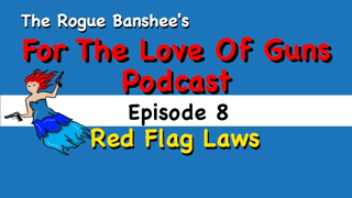 For The Love Of Guns //Episode 8// Red Flag Laws