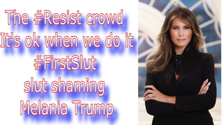 The #Resist crowd  It's ok when we do it #FirstSlut  slut shaming Melania Trump Via @RunNGunsNews