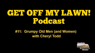 GET OFF MY LAWN! Podcast #011:  Grumpy Old Men (and Women) with Cheryl Todd