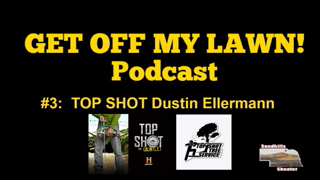 GET OFF MY LAWN! Podcast #003:  TOP SHOT Dustin Ellermann