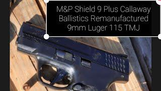 Part 1 Using M&P 9 Shield Plus. Callaway Ballistics Remanufactured 9mm 115 GR TMJ Test.